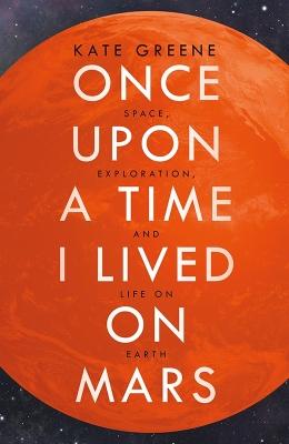 Once-Upon-a-Time-I-Lived-on-Mars_Kate-Greene