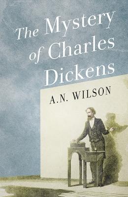 The-Mystrey-of-Charles-Dickens_AN-WIlson